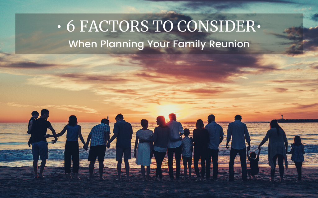 6 Factors to Consider When Planning Your Family Reunion
